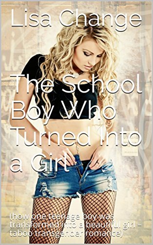 The School Boy Who Turned Into a Girl: (how one teenage